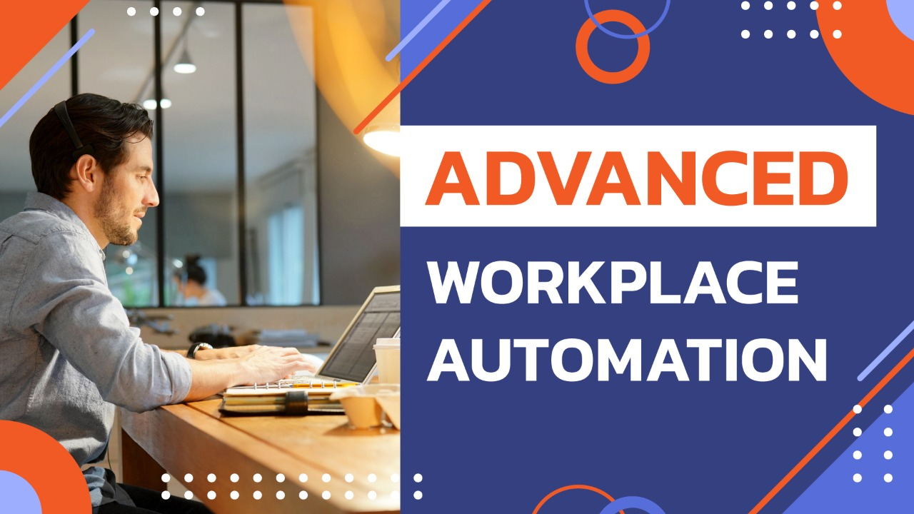 Mastering Workplace Automation - Part 2