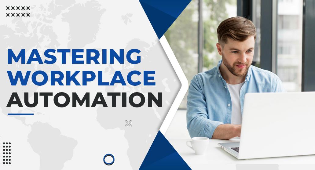 Mastering Workplace  Automation - Batch 4
